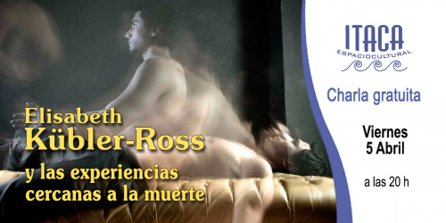 Charla coloquio - Elisabeth Kübler-Ross y las experiencias cercanas a la muerte