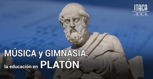 CHARLA-COLOQUIO Música y Gimnasia, la educación en Platón
