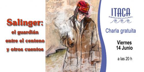 Charla-Coloquio: Salinger, El guardián entre el centeno y otros cuentos
