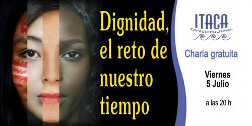 Charla-Coloquio: Dignidad, el reto de nuestro tiempo